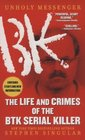 Unholy Messenger The Life and Crimes of the BTK Serial Killer