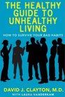 The Healthy Guide to Unhealthy Living How to Survive Your Bad Habits