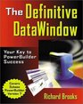 The Definitive DataWindow Your Key to  PowerBuilder Success