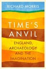 Time's Anvil England Archaeology and the Imagination