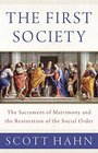 The First Society The Sacrament of Matrimony and the Restoration of the Social Order