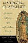 The Virgin of Guadalupe Theological Reflections of an AngloLutheran Liturgist