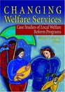 Changing Welfare Services: Case Studies of Local Welfare Reform Programs (Haworth Health and Social Policy) (Haworth Health and Social Policy)