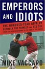Emperors and Idiots  The Hundred Year Rivalry between the Yankees and Red Sox From the Very Beginning to the End of the Curse