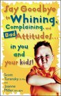 Say Goodbye to Whining Complaining and Bad Attitudesin You and Your Kids