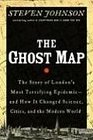 The Ghost Map: The Story of  London's Most Terrifying Epidemic -- and How It Changed  Science, Cities, and the Modern World
