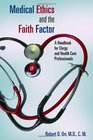 Medical Ethics and the Faith Factor A Handbook for Clergy and Health-Care Professionals