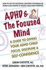 ADHD  The Focused Mind A Guide to Giving Your ADHD Child Focus Discipline  Self-Confidence