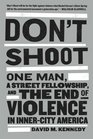 Don't Shoot One Man A Street Fellowship and the End of Violence in Inner-City America