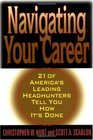 Navigating Your Career: Twenty-One of America's Leading Headhunters Tell You How It's Done