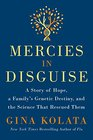 Mercies in Disguise A Story of Hope a Family's Genetic Destiny and the Science That Rescued Them