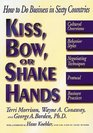 Kiss Bow or Shake Hands How to Do Business in Sixty Countries