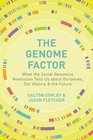 The Genome Factor What the Social Genomics Revolution Reveals about Ourselves Our History and the Future