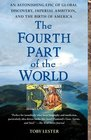 The Fourth Part of the World An Astonishing Epic of Global Discovery Imperial Ambition and the Birth of America