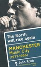 The North Will Rise Again Manchester Music City 1976-1996
