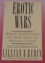 Erotic Wars What Happened to the Sexual Revolution