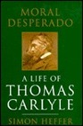 Moral Desperado A Life of Thomas Carlyle