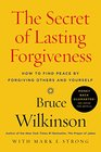 The Secret of Lasting Forgiveness How To Find Peace By Forgiving Others    And Yourself
