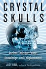 Crystal Skulls Ancient Tools for Peace Knowledge and Enlightenment