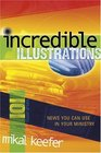 Incredible Illustrations News You Can Use in Your Ministry