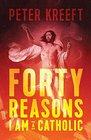 Forty Reasons I Am a Catholic