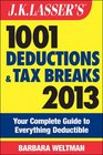 JK Lasser's 1001 Deductions and Tax Breaks 2013 Your Complete Guide to Everything Deductible