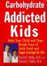 CarbohydrateAddicted Kids Help Your Child or Teen Break Free of Junk Food and Sugar Cravings  For Life