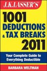 JK Lasser's 1001 Deductions and Tax Breaks 2011 Your Complete Guide to Everything Deductible