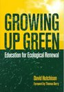 Growing Up Green Education for Ecological Renewal
