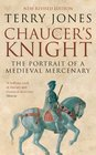 Chaucer's Knight The Portrait of a Medieval Mercenary