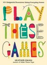 Play These Games 101 Delightful Diversions Using Everyday Items