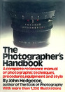 The photographers handbook A complete reference manual of techniques procedures equipment and style
