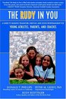 The Rudy in You A Guide to Building Teamwork Fair Play and Good Sportsmanship for Young Athletes Parents and Coaches