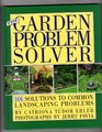The GARDEN PROBLEM SOLVER 101 SOLUTIONS TO COMMON LANDSCAPING PROBLEMS