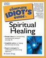 Complete Idiot's Guide to Spiritual Healing
