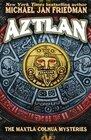 Aztlan The Maxtla Colhua Mysteries