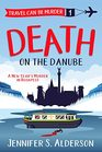 Death on the Danube (Travel Can Be Murder, Bk 1)