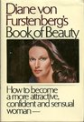 Diane von Furstenberg's Book of Beauty How to Become a More Attractive Confident and Sensual Woman