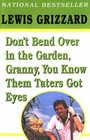 Don't Bend Over in the Garden Granny You Know Them Taters Got Eyes