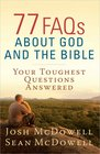 77 FAQs About God and the Bible Your Toughest Questions Answered