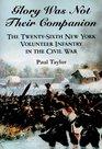 Glory Was Not Their Companion The TwentySixth New York Volunteer Infantry in the Civil War