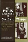 The Paris Embassy of Sir Eric Phipps Anglo-French Relations and the Foreign Office 1937-1939