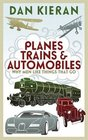 Planes Trains and Automobiles Why Men Love Things That Go