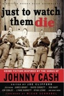 Just To Watch Them Die Crime Fiction Inspired By the Songs of Johnny Cash