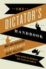 The Dictator's Handbook Why Bad Behavior is Almost Always Good Politics