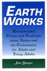 Earth Works Recommended Fiction and Nonfiction About Nature and the Environment for Adults and Young Adults