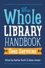The Whole Library Handbook Teen Services