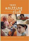Teen Knitting Club Chill Out and Knit Some Cool Stuff