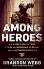 Among Heroes A U S Navy SEAL's True Story of Friendship Heroism and the Ultimate Sacrifice