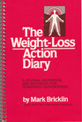 The weight-loss action diary: A journal, workbook, and motivator for permanent slenderness